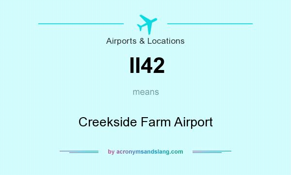 What does II42 mean? It stands for Creekside Farm Airport