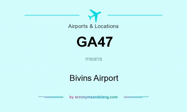 What does GA47 mean? It stands for Bivins Airport