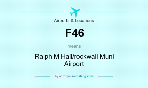 What does F46 mean? It stands for Ralph M Hall/rockwall Muni Airport