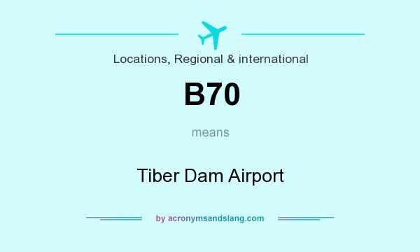 What does B70 mean? It stands for Tiber Dam Airport