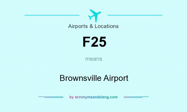 What does F25 mean? It stands for Brownsville Airport