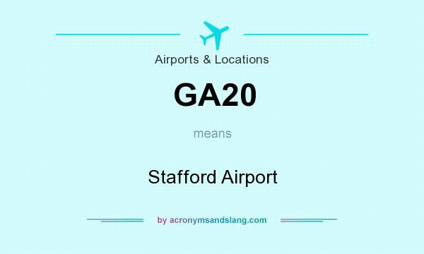 What does GA20 mean? It stands for Stafford Airport