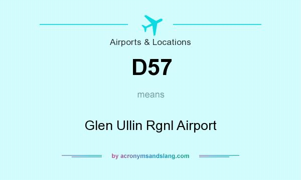 What does D57 mean? It stands for Glen Ullin Rgnl Airport