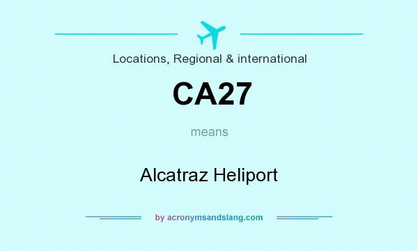 What does CA27 mean? It stands for Alcatraz Heliport