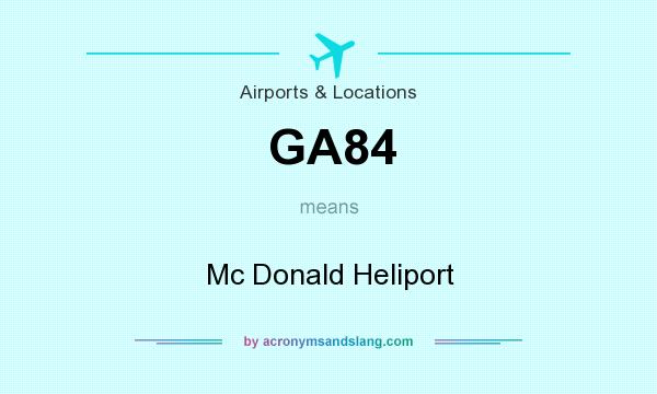 What does GA84 mean? It stands for Mc Donald Heliport