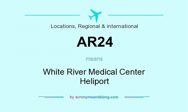 What does AR24 mean? It stands for White River Medical Center Heliport