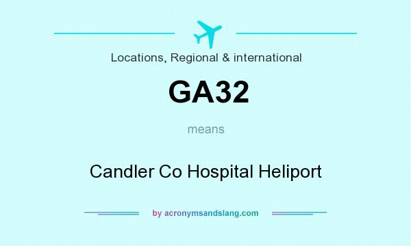 What does GA32 mean? It stands for Candler Co Hospital Heliport