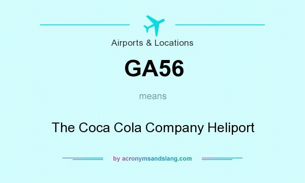What does GA56 mean? It stands for The Coca Cola Company Heliport