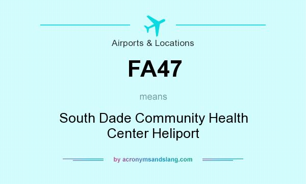 What does FA47 mean? It stands for South Dade Community Health Center Heliport