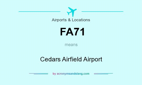 What does FA71 mean? It stands for Cedars Airfield Airport