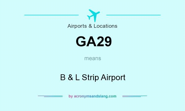 What does GA29 mean? It stands for B & L Strip Airport