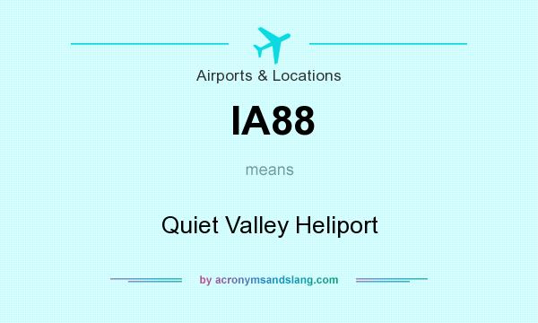 What does IA88 mean? It stands for Quiet Valley Heliport