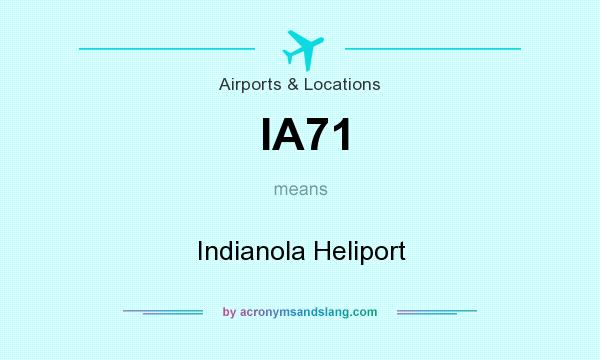 What does IA71 mean? It stands for Indianola Heliport