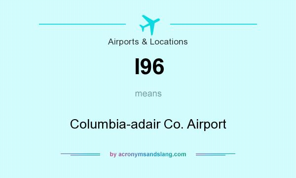 What does I96 mean? It stands for Columbia-adair Co. Airport