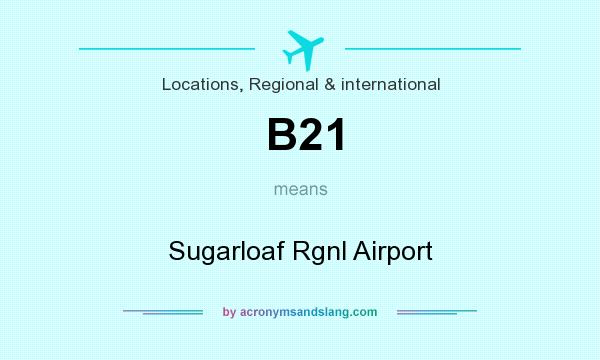 What does B21 mean? It stands for Sugarloaf Rgnl Airport