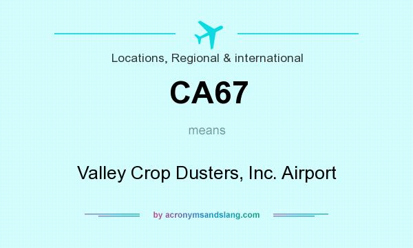 What does CA67 mean? It stands for Valley Crop Dusters, Inc. Airport