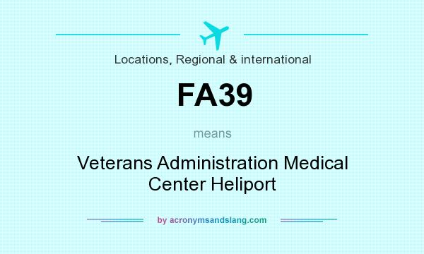What does FA39 mean? It stands for Veterans Administration Medical Center Heliport