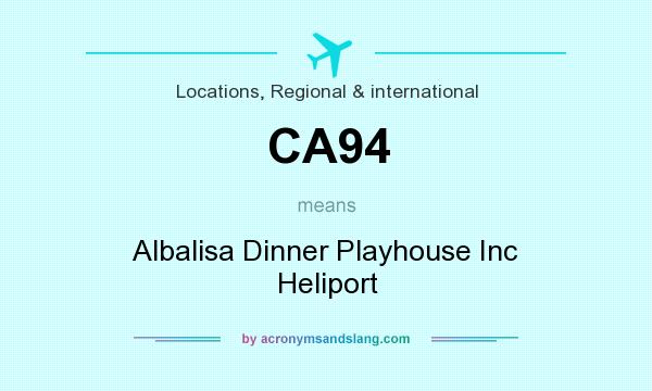 What does CA94 mean? It stands for Albalisa Dinner Playhouse Inc Heliport