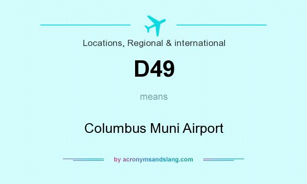 What does D49 mean? It stands for Columbus Muni Airport