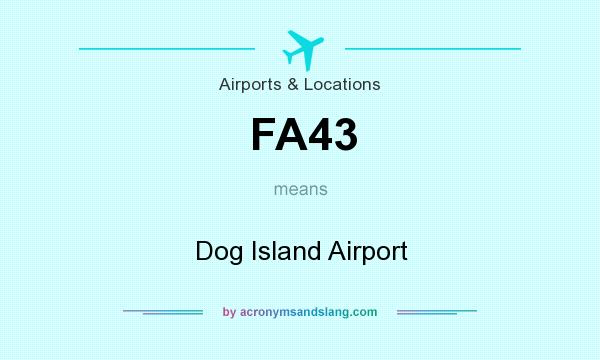 What does FA43 mean? It stands for Dog Island Airport
