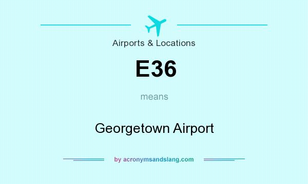 What does E36 mean? It stands for Georgetown Airport