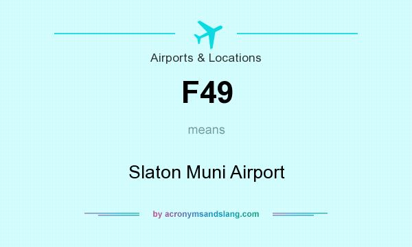 What does F49 mean? It stands for Slaton Muni Airport