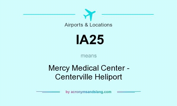 What does IA25 mean? It stands for Mercy Medical Center - Centerville Heliport
