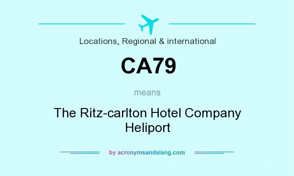 What does CA79 mean? It stands for The Ritz-carlton Hotel Company Heliport