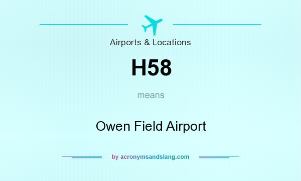 What does H58 mean? It stands for Owen Field Airport