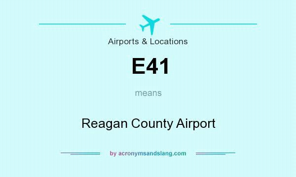 What does E41 mean? It stands for Reagan County Airport