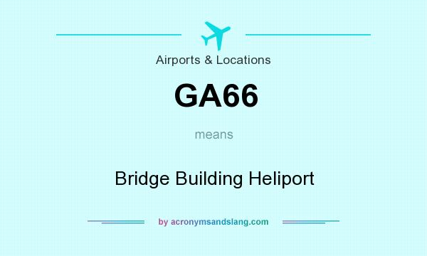 What does GA66 mean? It stands for Bridge Building Heliport