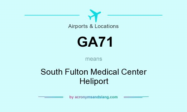 What does GA71 mean? It stands for South Fulton Medical Center Heliport
