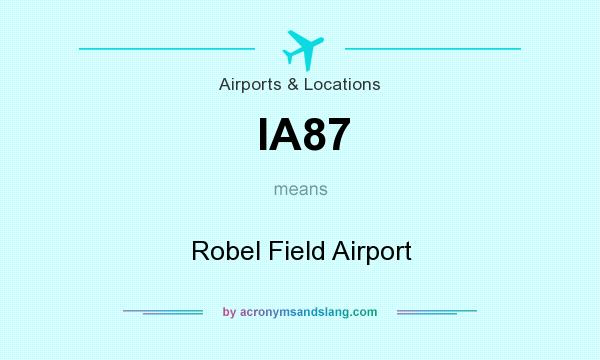 What does IA87 mean? It stands for Robel Field Airport