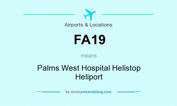 What does FA19 mean? It stands for Palms West Hospital Helistop Heliport