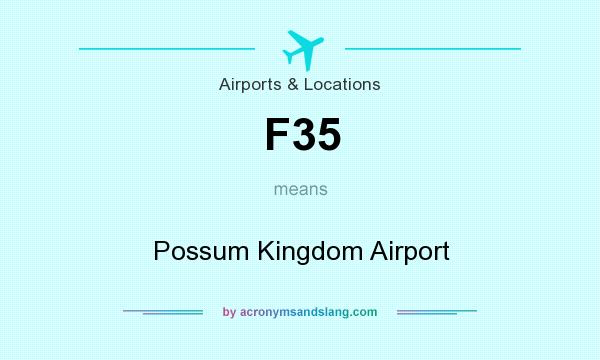 What does F35 mean? It stands for Possum Kingdom Airport