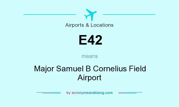 What does E42 mean? It stands for Major Samuel B Cornelius Field Airport
