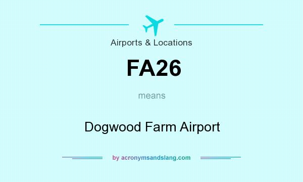 What does FA26 mean? It stands for Dogwood Farm Airport