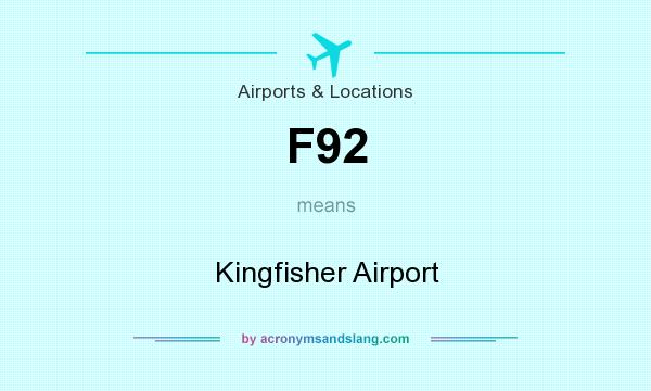 What does F92 mean? It stands for Kingfisher Airport