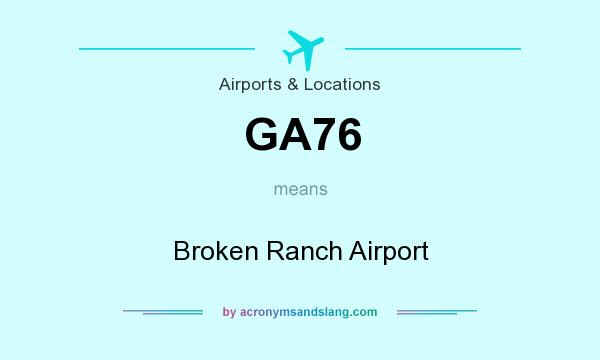 What does GA76 mean? It stands for Broken Ranch Airport