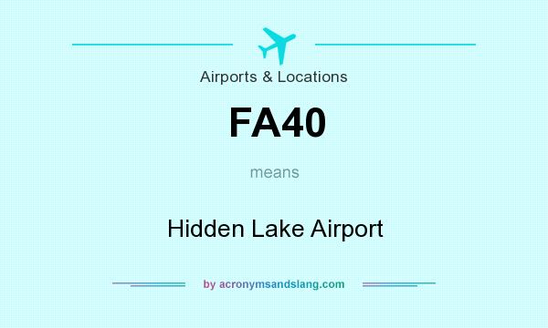 What does FA40 mean? It stands for Hidden Lake Airport