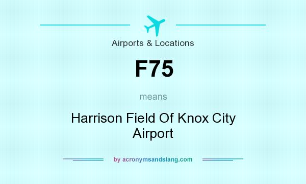 What does F75 mean? It stands for Harrison Field Of Knox City Airport