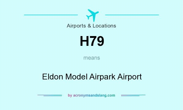 What does H79 mean? It stands for Eldon Model Airpark Airport