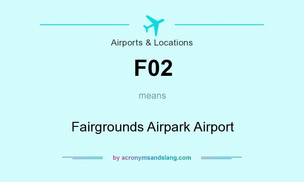 What does F02 mean? It stands for Fairgrounds Airpark Airport