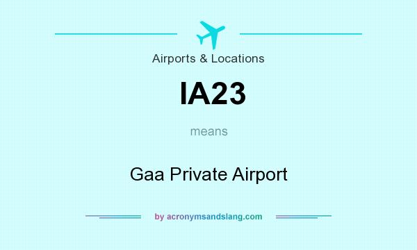 What does IA23 mean? It stands for Gaa Private Airport