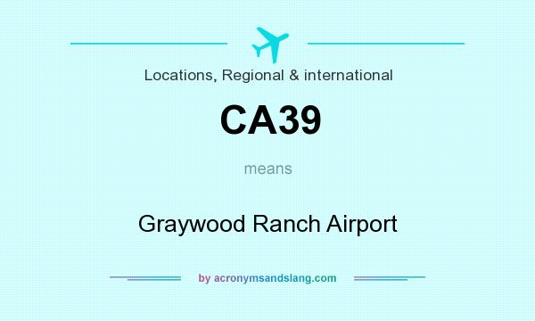 What does CA39 mean? It stands for Graywood Ranch Airport