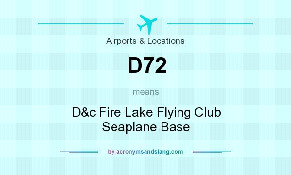 What does D72 mean? It stands for D&c Fire Lake Flying Club Seaplane Base