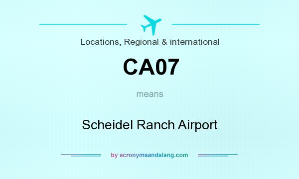 What does CA07 mean? It stands for Scheidel Ranch Airport