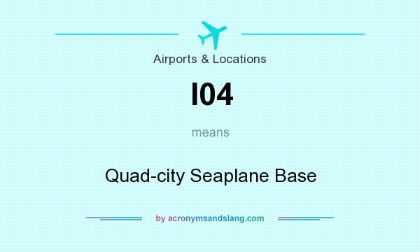 What does I04 mean? It stands for Quad-city Seaplane Base