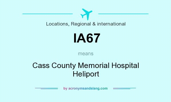 What does IA67 mean? It stands for Cass County Memorial Hospital Heliport