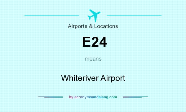 What does E24 mean? It stands for Whiteriver Airport